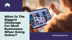 What Is The Biggest Challenge For Most Businesses When Going Online?