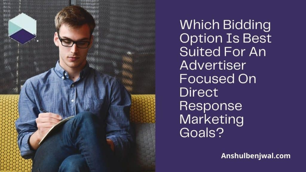 Which Bidding Option Is Best Suited For An Advertiser Focused On Direct Response Marketing Goals?